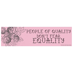 People Of Quality Don't Fear Equality Bumper Sticker 11