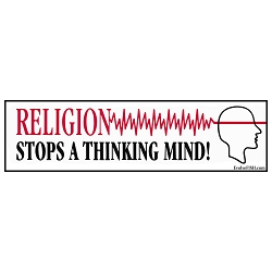 Religion Stops A Thinking Mind Bumper Sticker 11