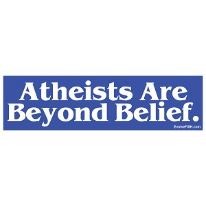 "Atheists Are Beyond Belief Bumper Sticker 11"" x 3"""