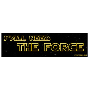 "Y'all Need The Force Bumper Sticker 11"" x 3"""