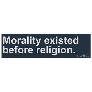 "Morality Existed Before Religion Bumper Sticker 11"" x 3"""