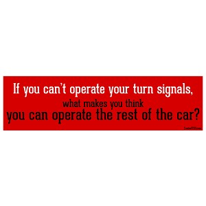 "If You Can't Operate Your Turn Signal Bumper Sticker 11"" x 3"""