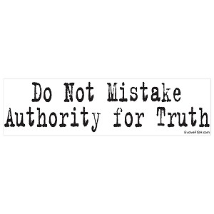 "Do Not Mistake Authority For Truth Bumper Sticker 11"" x 3"""