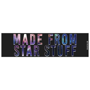 "Made From Star Stuff Bumper Sticker 11"" x 3"""
