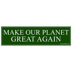 "Make Our Planet Great Again Bumper Sticker 11"" x 3"""