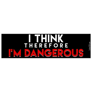 "Think Therefore Dangerous Bumper Sticker 11"" x 3"""