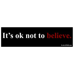 "It's Ok Not To Believe Bumper Sticker 11"" x 3"""