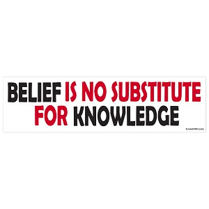 "Belief Substitute For Knowledge Bumper Sticker 11"" x 3"""