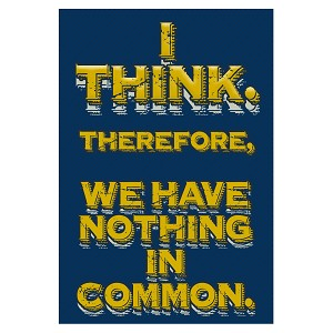 "I Think Therefore We Have Nothing In Common Bumper Sticker 3.5"" x 5"""