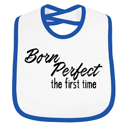Born Perfect the First Time Infant Toddler Cloth Bib