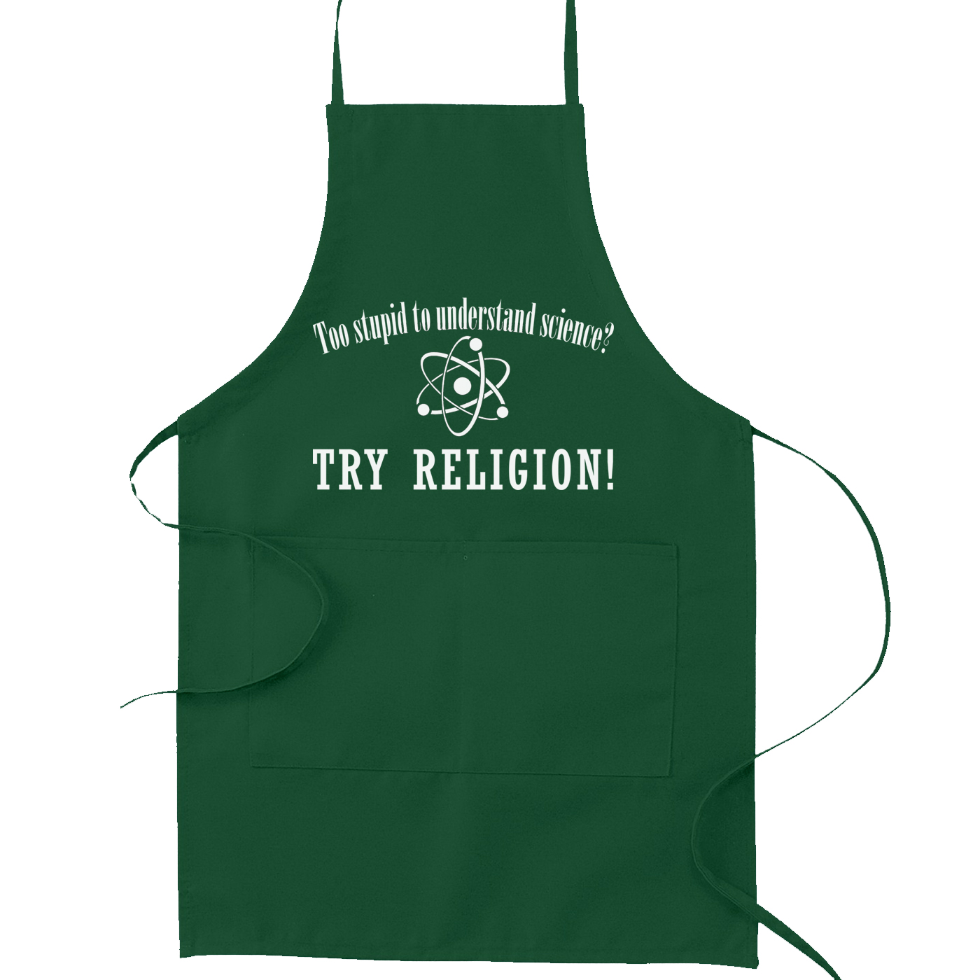 Too Stupid to Understand Science Try Religion Kitchen Apron