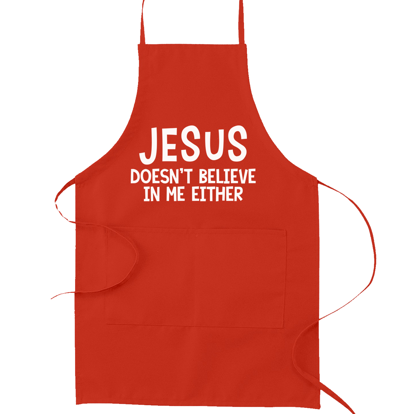 Jesus Doesn't Believe in Me Either Atheist Kitchen Apron
