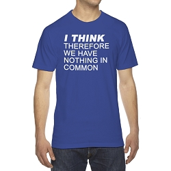 I Think Therefore We Have Nothing in Common Men's Cotton Crew Neck T-Shirt