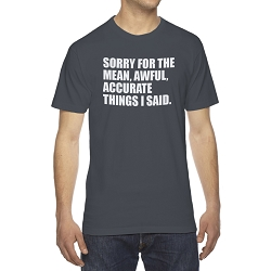 Sorry For the Mean Awful Accurate Things I Said Men's Cotton Crew Neck T-Shirt