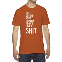 Did I Offend You? Oh Wait I Don't Give a Sh*t Men's Cotton Crew Neck T-Shirt