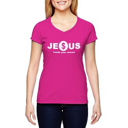 Jesus Needs Your Money Women's Cotton V-Neck T-Shirt