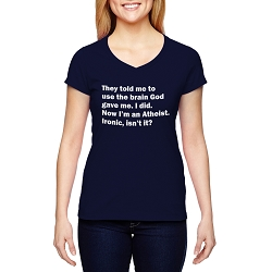 They Told Me to Use the Brain God Gave Me Now I'm Atheist Women's Cotton V-Neck T-Shirt