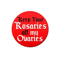 Keep Your Rosaries Off My Ovaries Pinback Button - [1.25'' Diameter]