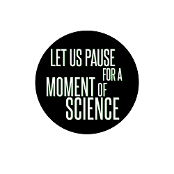 Let Us Pause for a Moment of Science Pinback Button - [1.25'' Diameter]