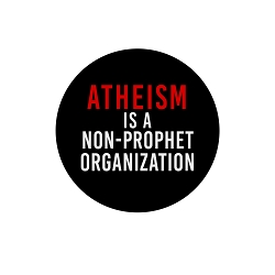 Atheism is a Non-Prophet Organization Pinback Button - [1.25