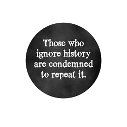 Those Who Ignore History are Condemned to Repeat It Pinback Button - [1.25'' Diameter]