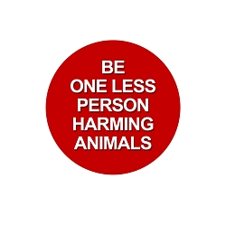Be One Less Person Harming Animals Pinback Button - [1.25'' Diameter]
