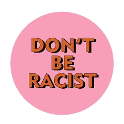 Don't be Racist Pinback Button - [1.25