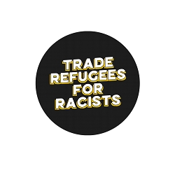 Trade Refugees for Racists 1.25
