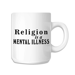 Religion is a Mental Illness Coffee Mug - [White][11 oz.]