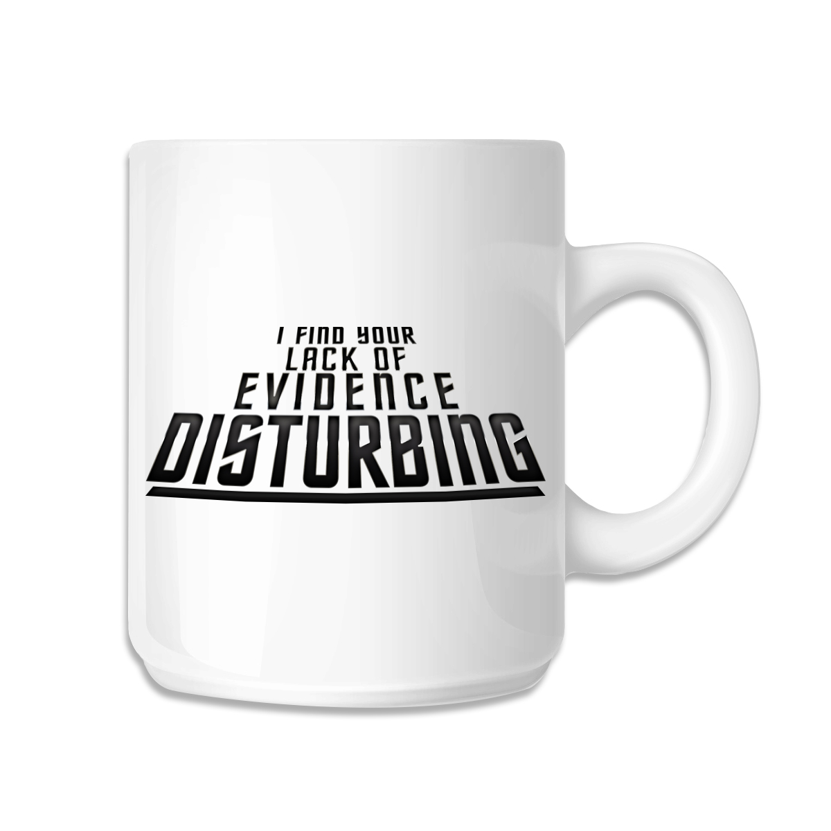 I Find Your Lack Of Evidence Disturbing Coffee Mug White 11 Oz