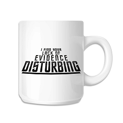 I Find Your Lack of Evidence Disturbing Coffee Mug - [White][11 oz.]