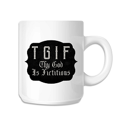 TGIF Thy God Is Fictious Coffee Mug - [White][11 oz.]