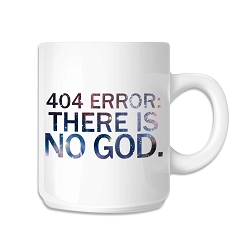 404 Error There is No God Coffee Mug - [White][11 oz.]