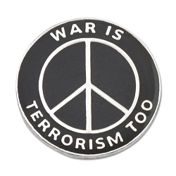 War is Terrorism Peace Lapel Pin - [1'' Diameter]