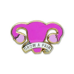 Ovaries Grow a Pair Lapel Pin - [1'' Wide]
