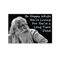 Be Happy While You're Living for You're a Long Time Dead Refrigerator Magnet - [3'' x 2'']