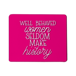Well Behaved Women Seldom Make History Mouse Pad