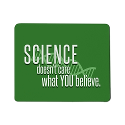 Science Doesn't Care What You Believe Mouse Pad