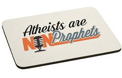 Atheists are Non-Prophets Mouse Pad