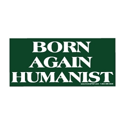 Born Again Humanist Bumper Sticker - [8.25'' x 3.5'']