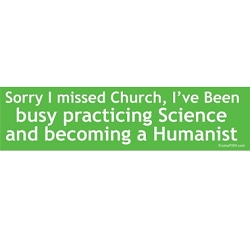 Sorry I Missed Church Busy Practicing Science and Becoming Humanist 10