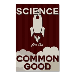 Science for the Common Good Poster  - [11'' x 17'']