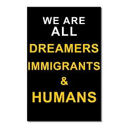 We Are All Dreamers Immigrants & Humans Poster  - [11