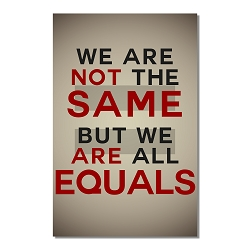 We Are Not the Same But Equals Poster  - [11'' x 17'']