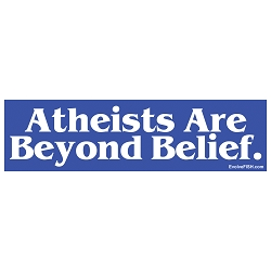 Atheists are Beyond Belief Bumper Sticker - [11'' x 3'']