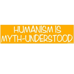 Humanism is Myth-Understood Bumper Sticker - [11