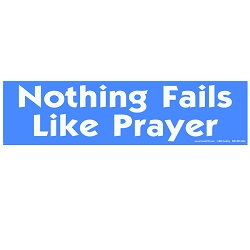 Nothing Fails Like Prayer Bumper Sticker - [11'' x 3'']