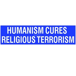 Humanism Cures Religious Terrorism Bumper Sticker - [11'' x 3'']