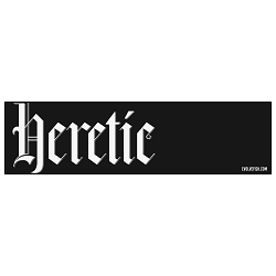 Heretic Bumper Sticker 11