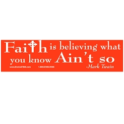 Faith is Believing What You Know Ain't So Bumper Sticker - [11'' x 3'']